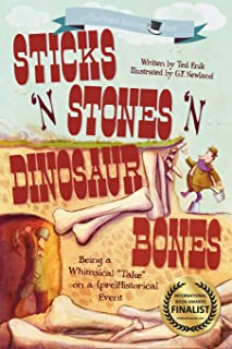 Sticks 'n Stones 'n Dinosaur Bones: Unhinged History Book 1