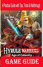 Hyrule Warriors Age of Calamity Game Guide: A Practical Guide with Tips, Tricks & Walkthrough