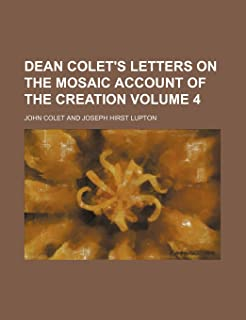Dean Colet's Letters on the Mosaic Account of the Creation Volume 4