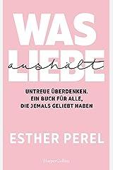 Was Liebe aushält - Untreue überdenken. Ein Buch für alle, die jemals geliebt haben (German Edition) Kindle Edition