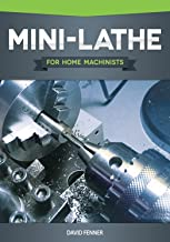 Mini-Lathe for Home Machinists (Fox Chapel Publishing) An In-Depth Look at the Different..