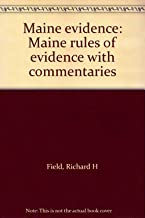Maine evidence: Maine rules of evidence with commentaries