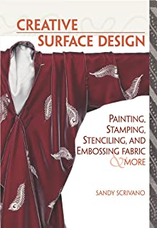 Creative Surface Design: Painting, Stamping, Stencilling and Embossing Fabric