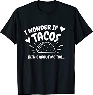 I Wonder If Tacos Think About Me Too T Shirt Humorous Gift