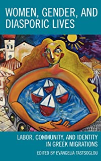 Women, Gender, and Diasporic Lives: Labor, Community, and Identity in Greek Migrations