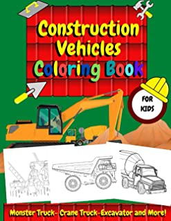 Construction Vehicles Coloring Book For Kids: Activity Book for Preschoolers and Toddlers with Vehicles Including Excavato...