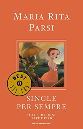 Single per sempre: Storie di donne libere e felici (Oscar bestsellers Vol. 1932)
