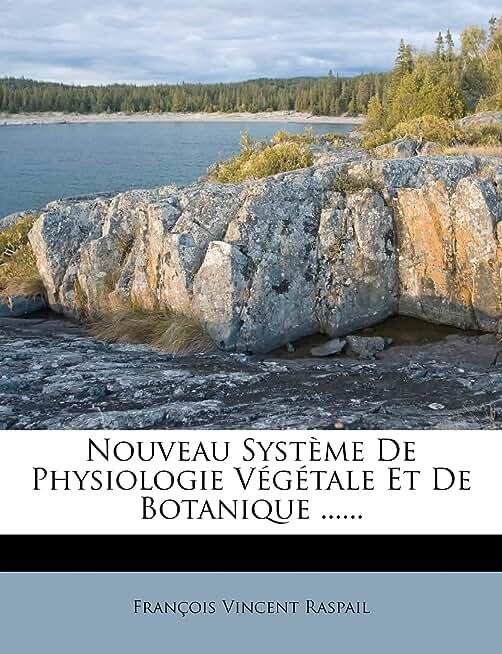 Nouveau Systeme de Physiologie Vegetale Et de Botanique ......