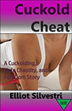 Cuckold Cheat: A Cuckolding, Male Chastity, and FemDom Erotic Story