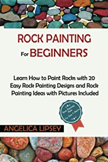 Rock Painting for Beginners: Learn How to Paint Rocks with 20 Easy Rock Painting Designs and Rock Painting Ideas with Pict...