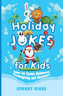 Holiday Jokes for Kids: Easter, Halloween, Thanksgiving and Christmas for Kids Aged 7 to 102