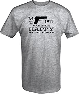 My 1911 Makes Me Happy, You Not So Much Gun Rights T Shirt for Men