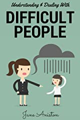 Difficult People: Understanding & Dealing With Difficult People, Bullying & Emotional Abuse At Home & In The Workplace (Difficult people, Difficult boss, ... Emotional abuse, Conflict resolution) Kindle Edition