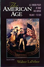The American Age: United States Foreign Policy at Home and Abroad, Vol. 1: To 1920
