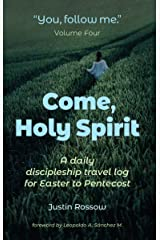 Come, Holy Spirit: A Daily Discipleship Travel Log for Easter to Pentecost (You, Follow Me) Kindle Edition