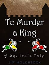 To Murder a King (A Squire's Tale Book 1)