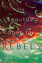 The Beautiful Book for Rebels: A Manifesto for Getting Everything You Deserve