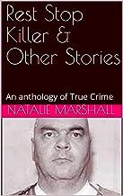 Rest Stop Killer & Other Stories: An anthology of True Crime