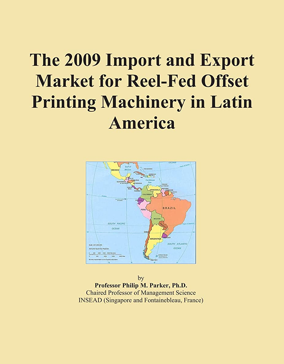 The 2009 Import and Export Market for Reel-Fed Offset Printing Machinery in Latin America