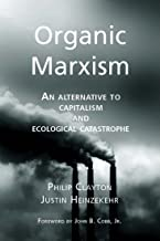 Organic Marxism: An Alternative to Capitalism and Ecological Catastrophe (Toward Ecological Civilization Book 3)