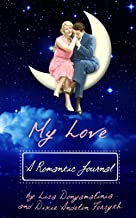 My Love: A Romantic Journal by Fascinating Womanhood