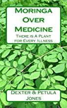 Moringa Over Medicine: There is A Plant for Every Illness