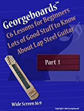 GeorgeBoards C6 Lessons for Beginners Lots of Good Stuff to Know About Lap Steel Guitar - Part 1