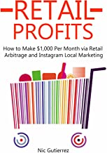 RETAIL PROFITS (2016): How to Make $1,000 Per Month via Retail Arbitrage and Instagram Local Marketing