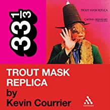 Captain Beefheart's 'Trout Mask Replica' (33 1/3 Series)
