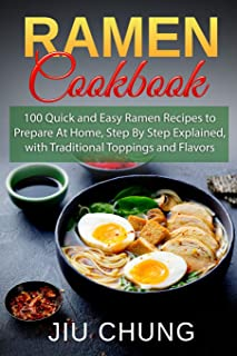 Ramen Cookbook: 100 Quick and Easy Ramen Recipes to Prepare At Home, Step By Step Explained, with Traditional Toppings and Flavors