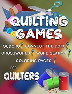 Quilting Games: Sudoku Puzzles, Word Search, Crosswords, Coloring Pages, and Connect the Dots for Quilters