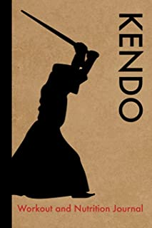 Kendo Workout and Nutrition Journal: Cool Kendo Fitness Notebook and Food Diary Planner For Kendo Practitioner and Instructor - Strength Diet and Training Routine Log