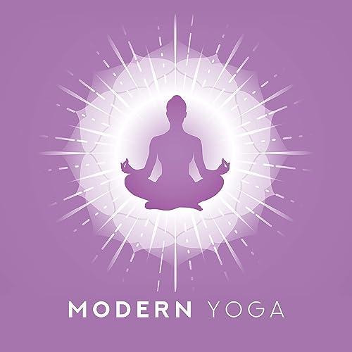 Modern Yoga: Fresh Music for Meditation, Inner Focus ...