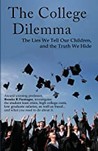 The College Dilemma: The Lies We Tell Our Children and the Truth We Hide