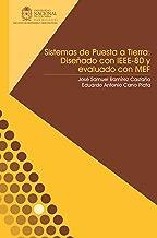 Sistemas de puesta a tierra: Diseñado con IEEE-80 y evaluado con MEF (Spanish Edition)