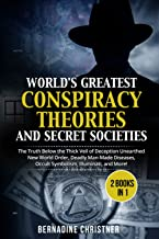 WORLD'S GREATEST CONSPIRACY THEORIES AND SECRET SOCIETIES (2 Books in 1): The Truth Below the Thick Veil of Deception Unea...