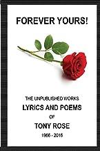 Forever Yours: The Unpublished  Works: Lyrics and Poems of Tony Rose 1966 - 2016