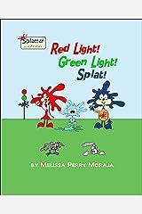 Red Light, Green Light, Splat: Splatter and Friends Kindle Edition