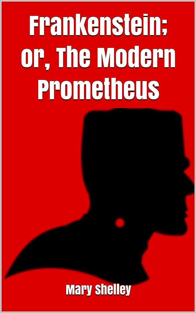 フィールドスキー提供Frankenstein; or, The Modern Prometheus (English Edition)