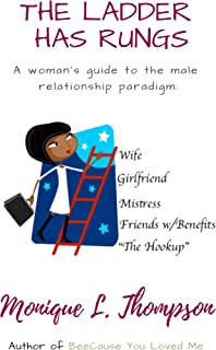 The Ladder Has Rungs...: A woman's guide to the male relationship paradigm.