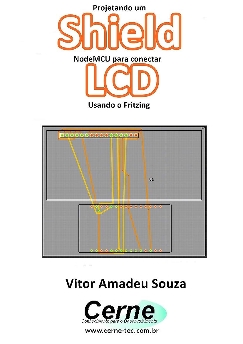 一生腸展示会Projetando um Shield NodeMCU para conectar  LCD Usando o Fritzing (Portuguese Edition)