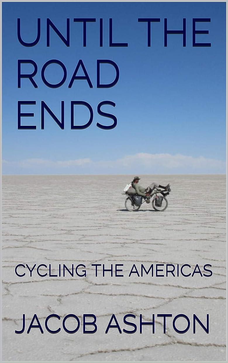 モノグラフ農場泳ぐUNTIL THE ROAD ENDS: CYCLING THE AMERICAS (A World Tour by Bicycle Book 1) (English Edition)