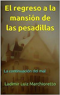 El regreso a la mansión de las pesadillas: La continuación del mal (Spanish Edition)