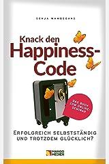 Knack den Happiness-Code: Erfolgreich selbstständig und trotzdem glücklich? (German Edition) Kindle Edition