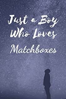 Just a Boy Who Loves Matchboxes: Awsome Matchboxes Notebook Journal For Boys, Kids, Teenagers. Perfect Birthday Gift Idea ...