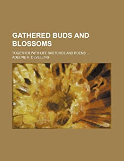 Gathered Buds and Blossoms; Together with Life Sketches and Poems