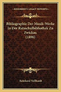 Bibliographie Der Musik-Werke In Der Ratsschulbibliothek Zu Zwickau (1896)