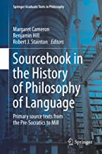 Sourcebook in the History of Philosophy of Language: Primary source texts from the Pre-Socratics to Mill (Springer Graduate Texts in Philosophy 2)