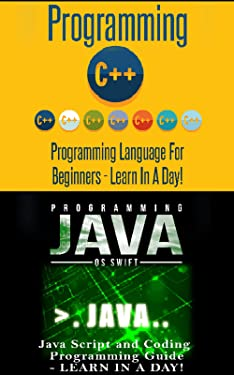 C ++ Programming and Java Programming: Computer Language Guides (C++, C Plus Plus, Java, Programming Guide)