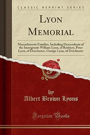 93e5c1e8 Lyon Memorial: Massachusetts Families, Including Descendants of the  Immigrants William Lyon, of Roxbury